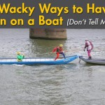 7 Wacky Ways to Have Fun on a Boat (Don't Tell Mom!)