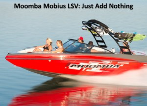 Moomba Mobius LSV: Just Add Nothing