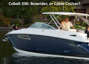 Cobalt 336: Dual Console Bowrider, or Cabin Cruiser?