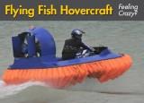 Flying Fish Hovercraft: Feeling Crazy?