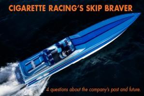 Cigarette Racing Team's Skip Braver: Four Questions