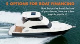 Boat Financing: 5 Options You Need to Know About