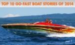 Top Ten Go-Fast Boat Stories of 2014: Part I