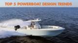 Top 5 Powerboat Design Trends