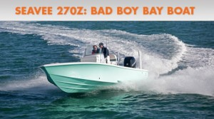 SeaVee 270Z: Bad Boy Bay Boat